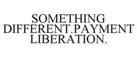 SOMETHING DIFFERENT.PAYMENT LIBERATION.
