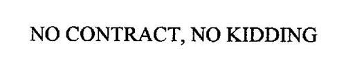 NO CONTRACT, NO KIDDING
