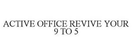 ACTIVE OFFICE REVIVE YOUR 9 TO 5