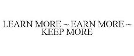 LEARN MORE ~ EARN MORE ~ KEEP MORE