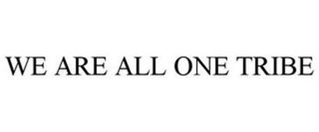 WE ARE ALL ONE TRIBE