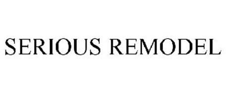 SERIOUS REMODEL