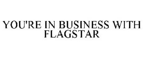 YOU'RE IN BUSINESS WITH FLAGSTAR