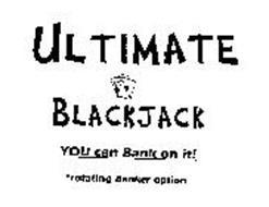 ULTIMATE BLACKJACK YOU CAN BANK ON IT! *ROTATING BANKER OPTION