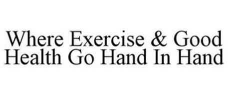 WHERE EXERCISE & GOOD HEALTH GO HAND IN HAND