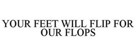 YOUR FEET WILL FLIP FOR OUR FLOPS