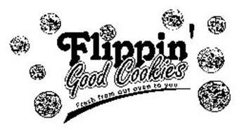 FLIPPIN' GOOD COOKIES FRESH FROM OUR OVEN TO YOU