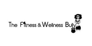 THE FITNESS & WELLNESS BULLY