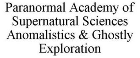 PARANORMAL ACADEMY OF SUPERNATURAL SCIENCES ANOMALISTICS & GHOSTLY EXPLORATION