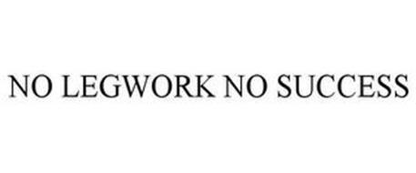 NO LEGWORK NO SUCCESS
