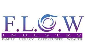 F.L.O.W INDUSTRY FAMILY · LEGACY · OPPORTUNITY · WEALTH