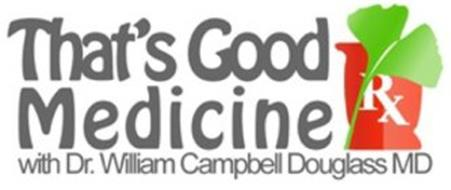 THAT'S GOOD MEDICINE! WITH DR. WILLIAM CAMPBELL DOUGLASS MD