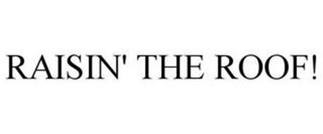 RAISIN' THE ROOF!