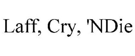 LAFF, CRY, 'NDIE