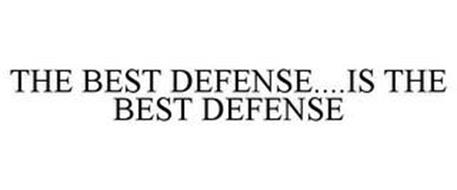 THE BEST DEFENSE....IS THE BEST DEFENSE