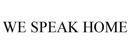 WE SPEAK HOME