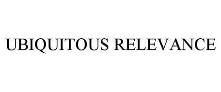 UBIQUITOUS RELEVANCE