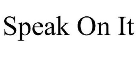 SPEAK ON IT