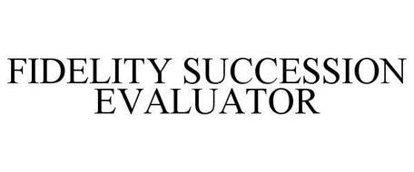 FIDELITY SUCCESSION EVALUATOR