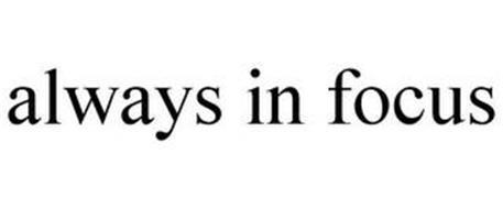 ALWAYS IN FOCUS