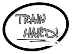 TRAIN HARD!