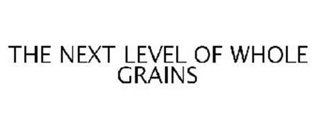 THE NEXT LEVEL OF WHOLE GRAINS