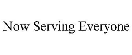 NOW SERVING EVERYONE