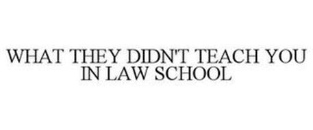 WHAT THEY DIDN'T TEACH YOU IN LAW SCHOOL