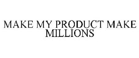 MAKE MY PRODUCT MAKE MILLIONS