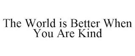 THE WORLD IS BETTER WHEN YOU ARE KIND