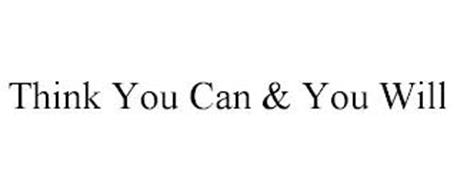 THINK YOU CAN & YOU WILL