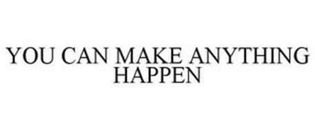 YOU CAN MAKE ANYTHING HAPPEN