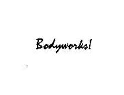 BODYWORKS!