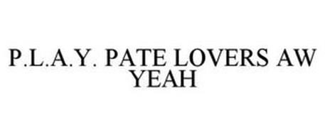 P.L.A.Y. PATE LOVERS AW YEAH