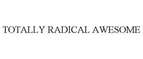 TOTALLY RADICAL AWESOME