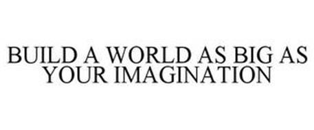 BUILD A WORLD AS BIG AS YOUR IMAGINATION