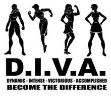 D.I.V.A. DYNAMIC - INTENSE - VICTORIOUS- ACCOMPLISHED BECOME THE DIFFERENCE