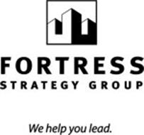 FORTRESS STRATEGY GROUP WE HELP YOU LEAD.