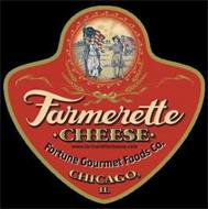 FARMERETTE CHEESE WWW.FARMERETTECHEESE.COM FORTUNE GOURMET FOODS CO. CHICAGO, IL