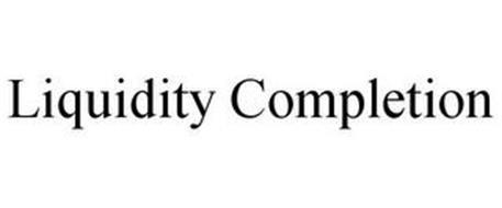 LIQUIDITY COMPLETION