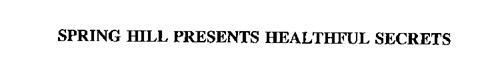 SPRING HILL PRESENTS HEALTHFUL SECRETS