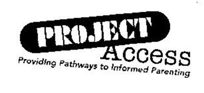PROJECT ACCESS PROVIDING PATHWAYS TO INFORMED PARENTING