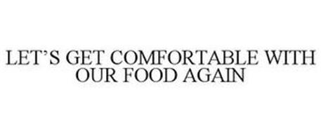 LET'S GET COMFORTABLE WITH OUR FOOD AGAIN