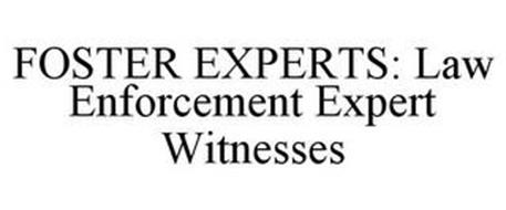FOSTER EXPERTS: LAW ENFORCEMENT EXPERT WITNESSES