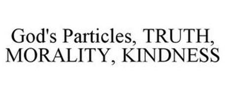 GOD'S PARTICLES, TRUTH, MORALITY, KINDNESS