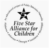 5 FIVE STAR ALLIANCE FOR CHILDREN AN EDUCATIONAL PROJECT OF PUBLIC TELEVISION NETWORKS ALABAMA ARKANSAS GEORGIA LOUISIANA MISSISSIPPI