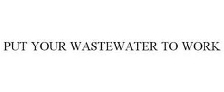 PUT YOUR WASTEWATER TO WORK