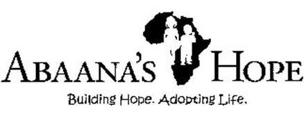ABAANA'S HOPE BUILDING HOPE. ADOPTING LIFE.