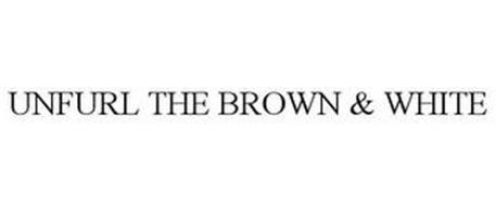 UNFURL THE BROWN & WHITE