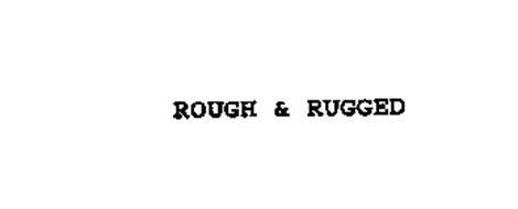 ROUGH & RUGGED